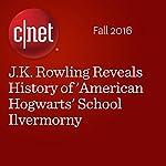 J.K. Rowling Reveals History of 'American Hogwarts' School Ilvermorny | Bonnie Burton