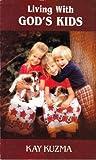 Living with God's Kids, Kay Kuzma, 0910529035