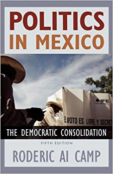 Book Politics in Mexico: The Democratic Consolidation, 5th Edition