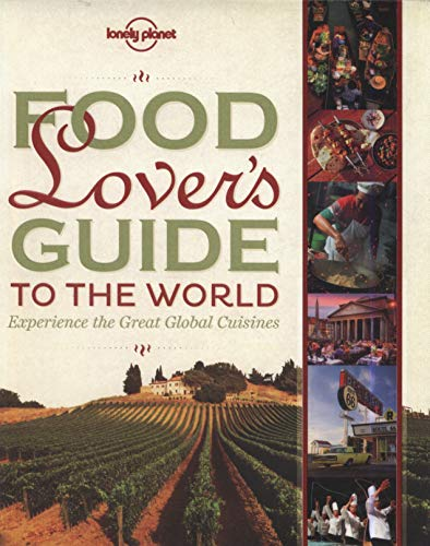 Food Lover's Guide to the World: Experience the Great Global Cuisines (Lonely Planet) (Planet Blue-austin)