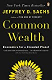 Common Wealth: Economics for a Crowded Planet, Jeffrey D. Sachs, 0143114875