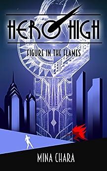 Hero High: Figure In The Flames by [Chara, Mina]