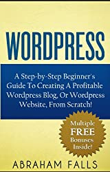 Wordpress: Setup - A Step-by-Step Pictured Guide To Setting Up Your Very First Wordpress Website or Blog - For Beginners! (Wordpress, Wordpress Website, How to set up a blog, Book 1)