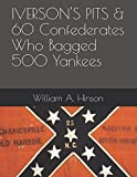 img - for IVERSON'S PITS & 60 Confederates Who Bagged 500 Yankees book / textbook / text book