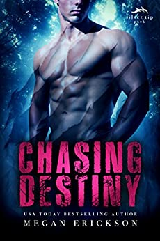 Chasing Destiny (Silver Tip Pack Book 2) by [Erickson, Megan]