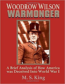 Image result for woodrow wilson warmonger  m s king