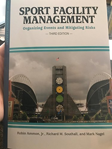 Sport Facility Management: Organizing Events and Mitigating Risks (Sport Management Library)
