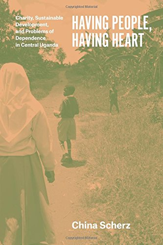 Read Online Having People, Having Heart: Charity, Sustainable Development, and Problems of Dependence in Central Uganda PDF