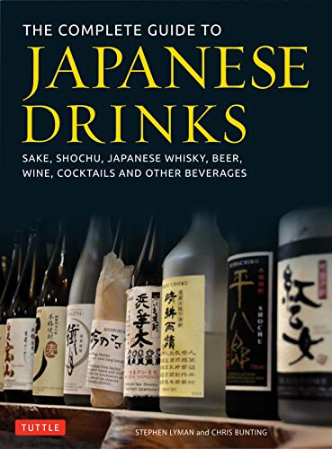 The Complete Guide to Japanese Drinks: Sake, Shochu, Japanese Whisky, Beer, Wine, Cocktails and Other Beverages by Stephen Lyman, Chris Bunting