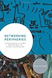 Networking Peripheries: Technological Futures and the Myth of Digital Universalism (MIT Press)