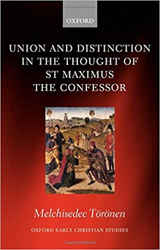 Union and Distinction in the Thought of St Maximus the Confessor (Oxford Early Christian Studies)