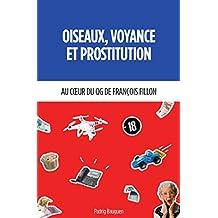 Oiseaux,Voyance et Prostitution: Au coeur du QG de François Fillon (French Edition)