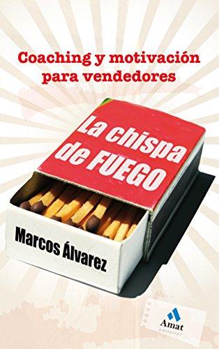 La chispa de fuego: Coaching y motivación para vendedores (Spanish Edition) by [