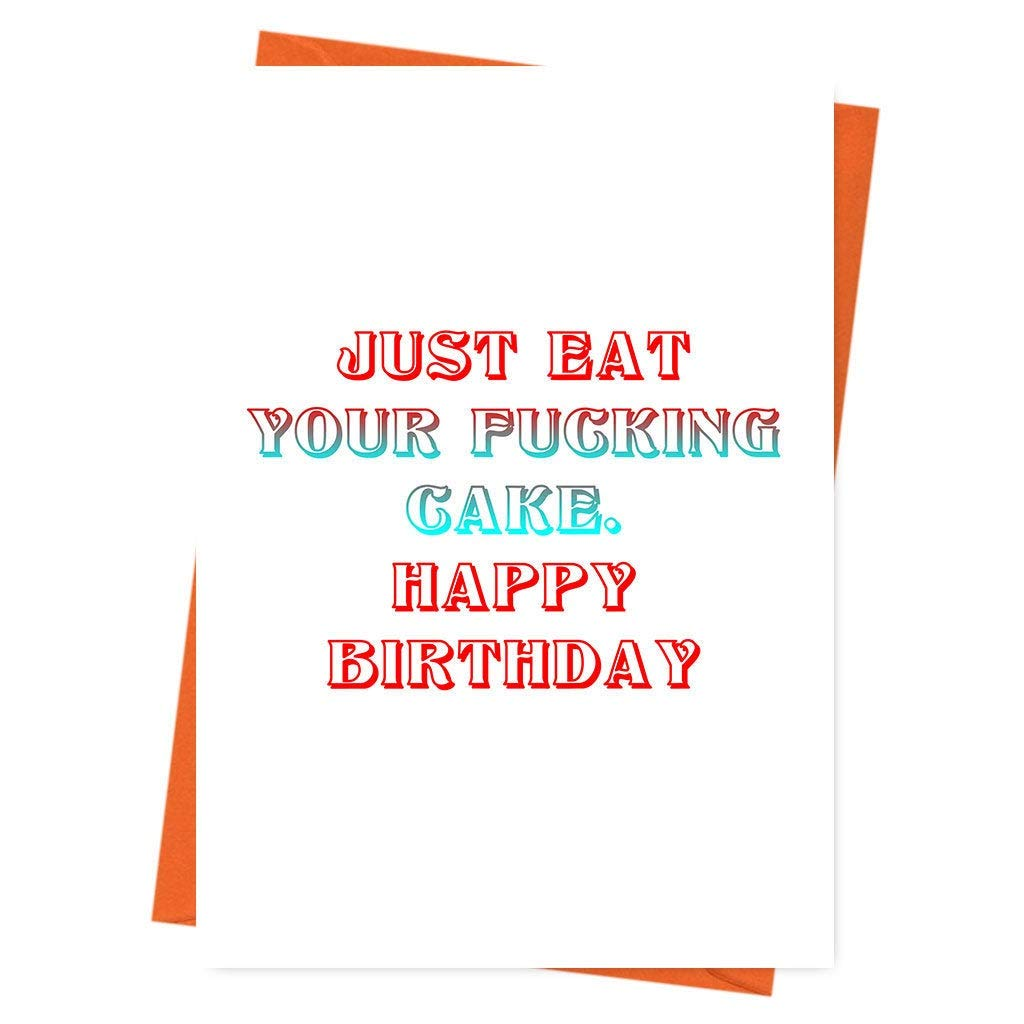 Just Eat Your F**king Cake Greeting Card Friend Birthday Card Naughty Birthday Card Rude Birthday Card Funny Birthday Card