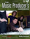 The Music Producer's Handbook: Music Pro Guides (Technical Reference), Bobby Owsinski, 1423474007
