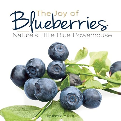 The Joy of Blueberries: Nature's Little Blue Powerhouse (Fruits & Favorites Cookbooks)