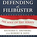 Defending the Filibuster: The Soul of the Senate | Richard A. Arenberg,Robert B. Dove