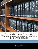 Kelten, Griechen, Germanen, Vorhomerische Kulturdenkmäler: Eine Sprachstudie, N. Sparschuh, 1144288169