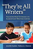 img - for They're All Writers: Teaching Peer Tutoring in the Elementary Writing Center book / textbook / text book