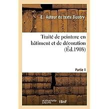 Traité de Peinture En Bâtiment Et de Décoration. Peinture, Vitrerie, Miroiterie, Vitraux, Faïences