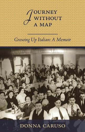 Journey Without A Map: Growing Up Italian : A Memior Donna Caruso