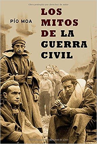 Mitos De La Guerra Civil, Los (Historia Del Siglo Xx): Amazon.es: Moa, Pio: Libros