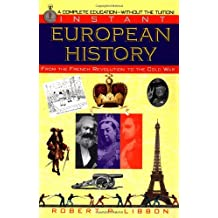 Instant European History: From the French Revolution to the Cold War