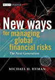 New Ways for Managing Global Financial Risks, Michael H. Hyman, 0470012889