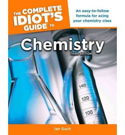 [ [ [ The Complete Idiot's Guide to Chemistry (Complete Idiot's Guides (Lifestyle Paperback)) [ THE COMPLETE IDIOT'S GUIDE TO CHEMISTRY (COMPLETE IDIOT'S GUIDES (LIFESTYLE PAPERBACK)) ] By Guch, Ian ( Author )Dec-06-2011 Paperback pdf