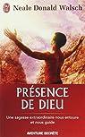 Présence de Dieu : Une sagesse extraordinaire nous entoure et nous guide par Walsch