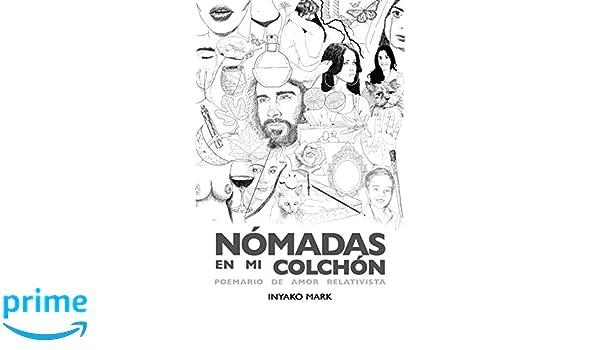 Nómadas en mi colchón: Poemario de amor relativista (Spanish Edition): Inyako Mark: 9781984004062: Amazon.com: Books