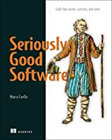 Seriously Good Software: Code that works, survives, and wins Front Cover