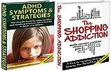 HUMAN BEHAVIOUR BOX SET #12: The Shopping Addiction 2nd Edition & ADHD Symptoms & Strategies 2nd Edition (Shopping Addiction, Addiction, Compulsive Shopping, ... Impulsive Buying) (English Edition)