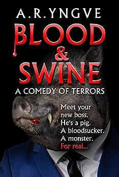 BLOOD & SWINE - A Comedy of Terrors by [Yngve, A.R.]