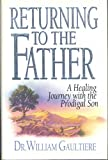 Returning to the Father, William Gaultiere, 0802494838