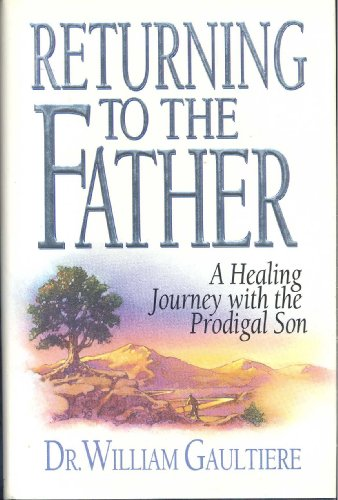 Returning to the Father: A Healing Journey With the Prodigal Son