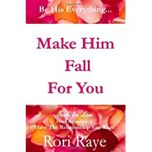 Make Him Fall for You: Tools for Love by Rori Raye ,by Raye, Rori ( 2010 ) Paperback