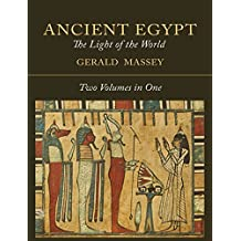 Ancient Egypt: The Light of the World [Two Volumes In One]