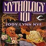Mythology 101: Mythology, Book 1 | Jody Lynn Nye