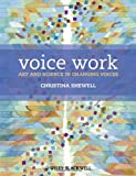 Voice Work: Art and Science in Changing Voices