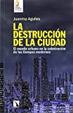 img - for La destrucci n de la ciudad: El mundo urbano en la culminaci n de los tiempos modernos book / textbook / text book