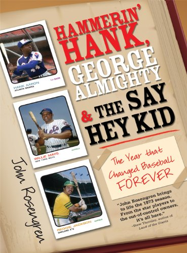 Hammerin' Hank, George Almighty and the Say Hey Kid: The Year That Changed Baseball Forever