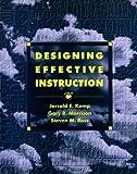 Designing Effective Instruction : Applications of Instructional Design, Kemp, Jerrold E., 0023629894