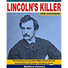Lincoln's Killer for Children!: The Amazing Story of John Wilkes Booth and the Assassination of President Abraham Lincoln