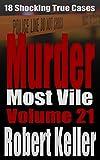 #2: Murder Most Vile Volume 21: 18 Shocking True Crime Murder Cases (True Crime Murder Books)