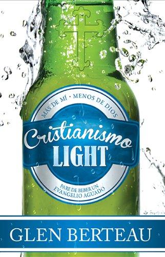 Cristianismo light: Pare de beber un evangelio aguado (Spanish Edition) [Glen Berteau] (Tapa Blanda)