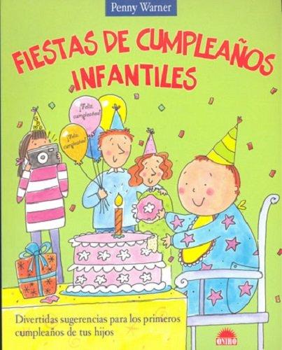 Fiestas de cumpleanos infantiles / Childrens Birthday Parties: Divertidas sugerencias para los primeros cumpleanos de tus hijos (Spanish Edition): P. ...