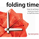 Folding Time: How to Achieve Twice As Much In Half The Time: 1