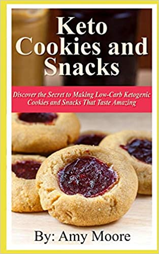 Keto Cookies and Snacks: Discover the Secret to Making Low-Carb Ketogenic Cookies and Snacks That Taste Amazing