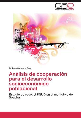 Análisis de cooperación para el desarrollo socioeconómico poblacional Estudio de caso el PNUD en el municipio de Soacha  [Simanca Roa, Tatiana] (Tapa Blanda)